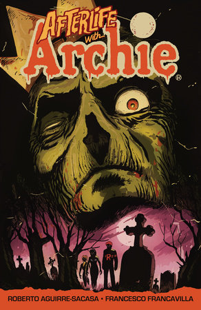 Afterlife with Archie: Escape from Riverdale by Roberto Aguirre-Sacasa