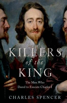 Cover art for Killers of the King: The Men Who Dared to Execute Charles I