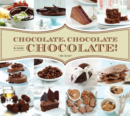 Chocolate, Chocolate & More Chocolate! by Elie Tarrab