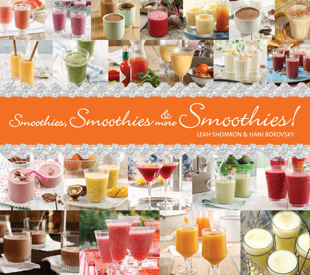 Smoothies, Smoothies & More Smoothies! by Leah Shomron and Hanni Borowski