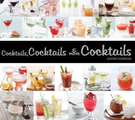 Cocktails, Cocktails & More Cocktails by Kester Thompson