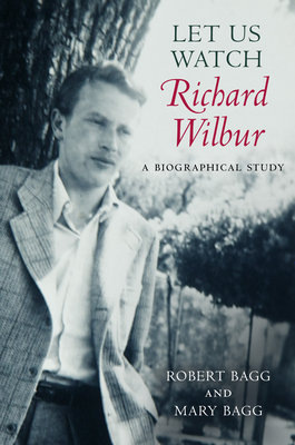 Cover of Let Us Watch Richard Wilbur: A Biographical Study