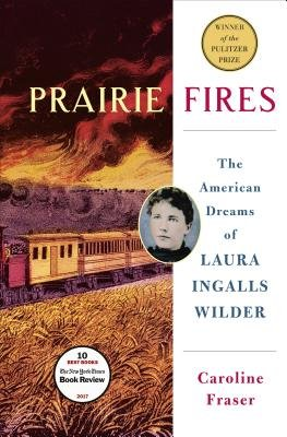 Cover of Prairie Fires: The American Dreams of Laura Ingalls Wilder