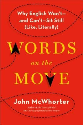 Cover of Words on the Move: Why English Won't - And Can't - Sit Still (Like, Literally)