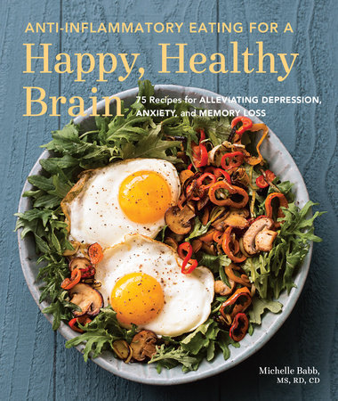 Anti-Inflammatory Eating for a Happy, Healthy Brain