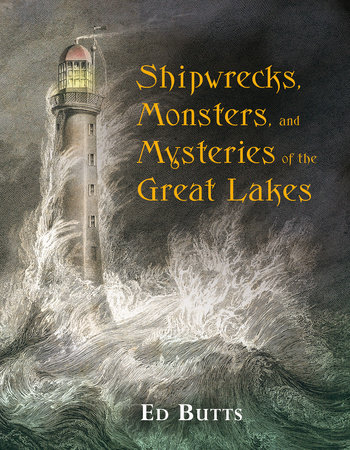 Shipwrecks, Monsters, and Mysteries of the Great Lakes by