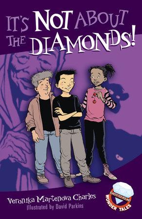 It's Not About the Diamonds! by Veronika Martenova Charles