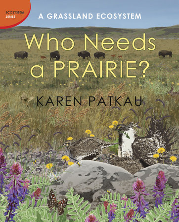 Who Needs a Prairie? by Karen Patkau