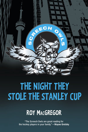 The Night They Stole the Stanley Cup by Roy MacGregor