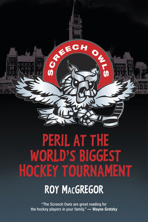 Peril at the World's Biggest Hockey Tournament by Roy MacGregor