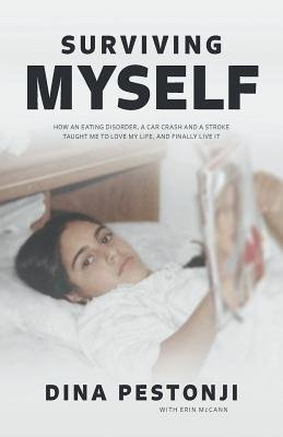 Cover of Surviving Myself: How an Eating Disorder, a Car Accident and a Stroke Taught Me to Love My Life and Finally Start Living It
