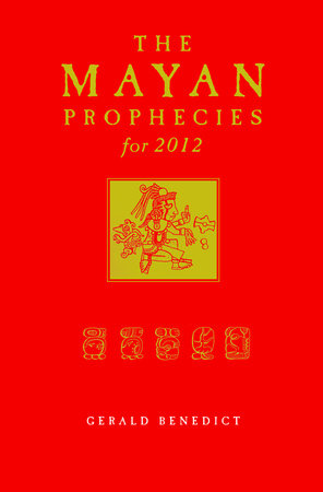 The Mayan Prophecies for 2012 by