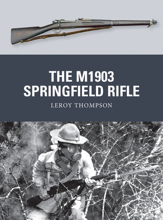 The M1903 Springfield Rifle by Leroy Thompson