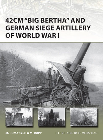 "42cm ""Big Bertha"" and German Siege Artillery of World War I by"