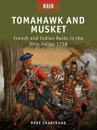 Tomahawk and Musket - French and Indian Raids in the Ohio Valley 1758 by