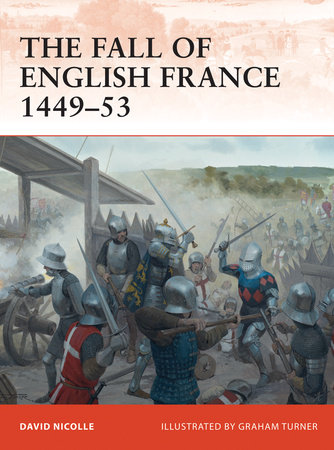 The Fall of English France 1449-53 by David Nicolle