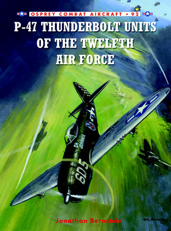 P-47 Thunderbolt Units of the Twelfth Air Force by Jonathan Bernstein