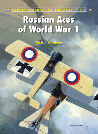 Russian Aces of World War 1 by Victor Kulikov