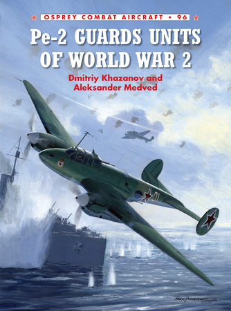 Pe-2 Guards Units of World War 2 by Dmitriy Khazanov