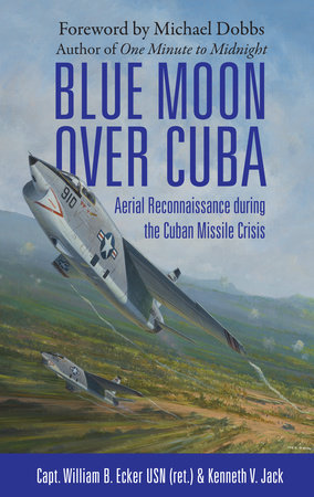 Blue Moon over Cuba by William B. Ecker USN (Ret) and Kenneth V. Jack