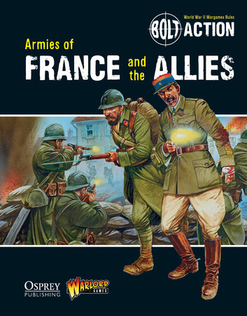 Bolt Action: Armies of France and the Allies by