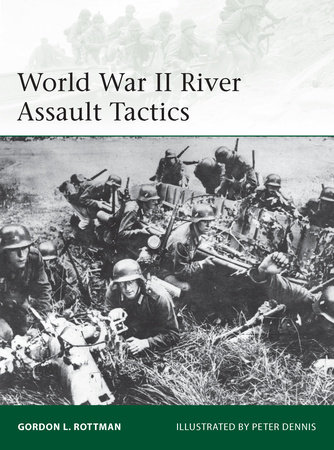 World War II River Assault Tactics by Gordon Rottman