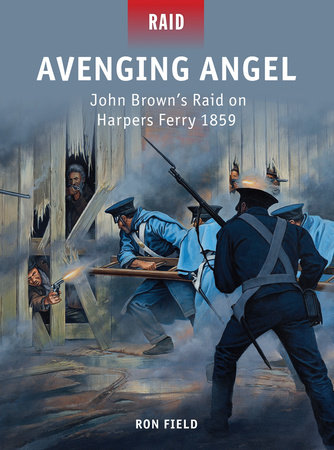 Avenging Angel # John Brown#s Raid on Harpers Ferry 1859