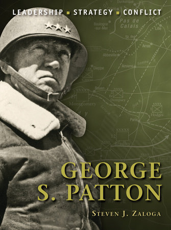 George S. Patton by Steven Zaloga