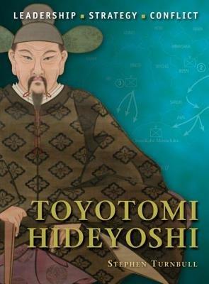 Toyotomi Hideyoshi by Stephen Turnbull