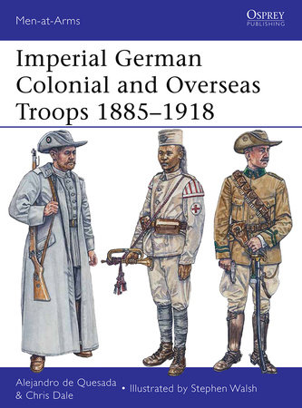Imperial German Colonial and Overseas Troops 1885-1918 by