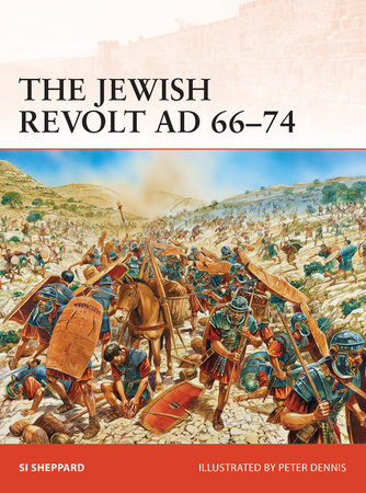 The Jewish Revolt AD 66-74 by Si Sheppard
