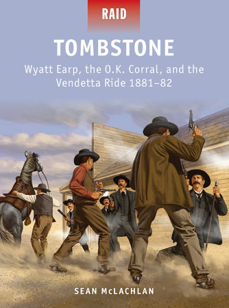 Tombstone - Wyatt Earp, the O.K. Corral, and the Vendetta Ride 1881-82 by