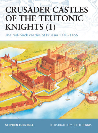 Crusader Castles of the Teutonic Knights (1) by