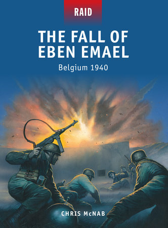 The Fall of Eben Emael - Belgium 1940 by Chris McNab