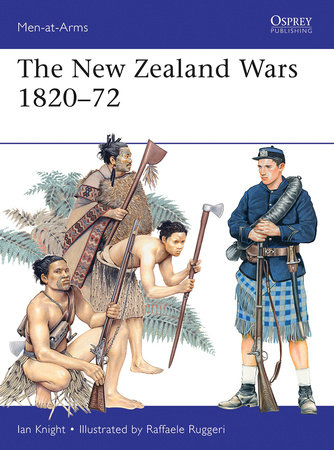 The New Zealand Wars 1820-72 by Ian Knight