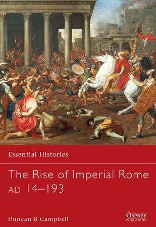 The Rise of Imperial Rome AD 14-193 by Duncan B Campbell