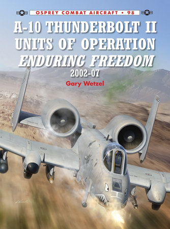 A-10 Thunderbolt II Units of Operation Enduring Freedom 2002-07 by