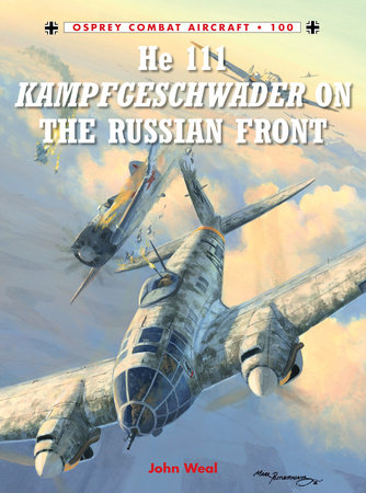 He 111 Kampfgeschwader on the Russian Front by John Weal