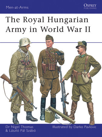 The Royal Hungarian Army in World War II by Laszlo Szabo and Nigel Thomas