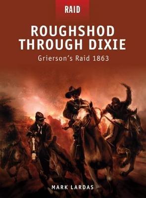 Roughshod Through Dixie - Grierson's Raid 1863 by