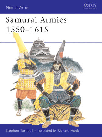 Samurai Armies 1550-1615 by Stephen Turnbull