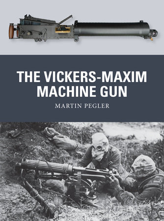 The Vickers-Maxim Machine Gun by Martin Pegler