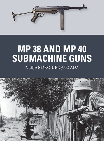 MP 38 and MP 40 Submachine Guns by Alejandro de Quesada