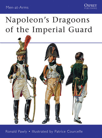 Napoleon's Dragoons of the Imperial Guard by