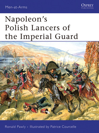 Napoleon's Polish Lancers of the Imperial Guard by Ronald Pawly