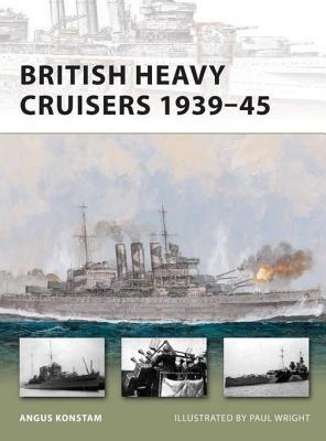British Heavy Cruisers 1939-45 by Angus Konstam