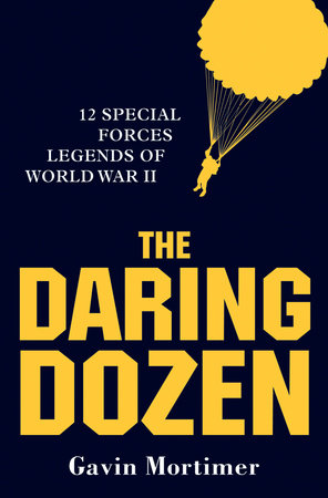 The Daring Dozen: 12 Special Forces Legends of World War II
