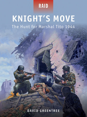 Knight's Move - The Hunt for Marshal Tito 1944 by