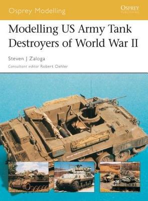 Modelling US Army Tank Destroyers of World War II by Steven Zaloga