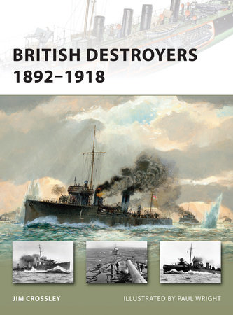 British Destroyers 1892-1918 by Jim Crossley